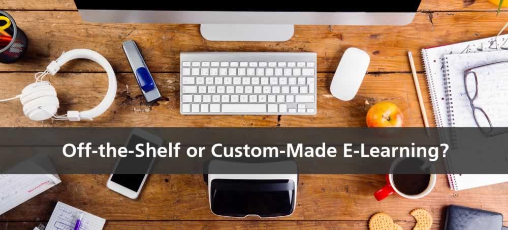 off the shelf or custom made e learning